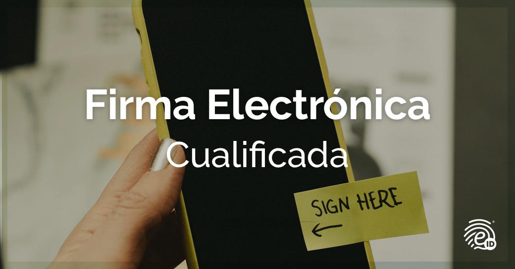 Qué es la firma electrónica cualificada y para qué sirve